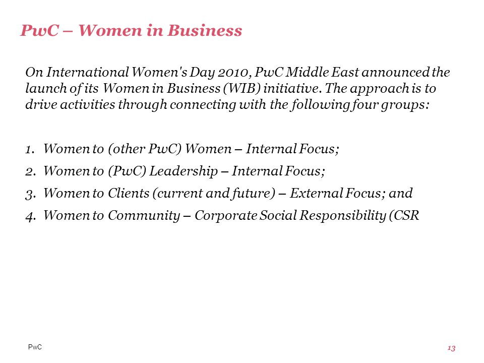 PwC 13 PwC – Women in Business On International Women s Day 2010, PwC Middle East announced the launch of its Women in Business (WIB) initiative.