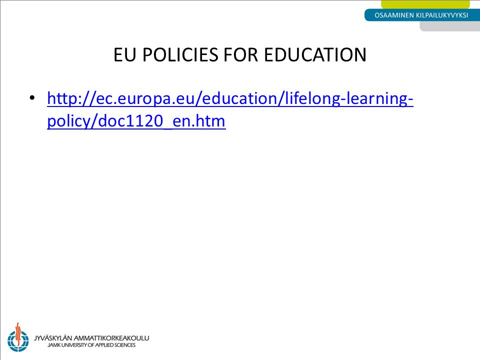http://ec.europa.eu/education/lifelong-learning- policy/doc1120_en.htm http://ec.europa.eu/education/lifelong-learning- policy/doc1120_en.htm EU POLIC