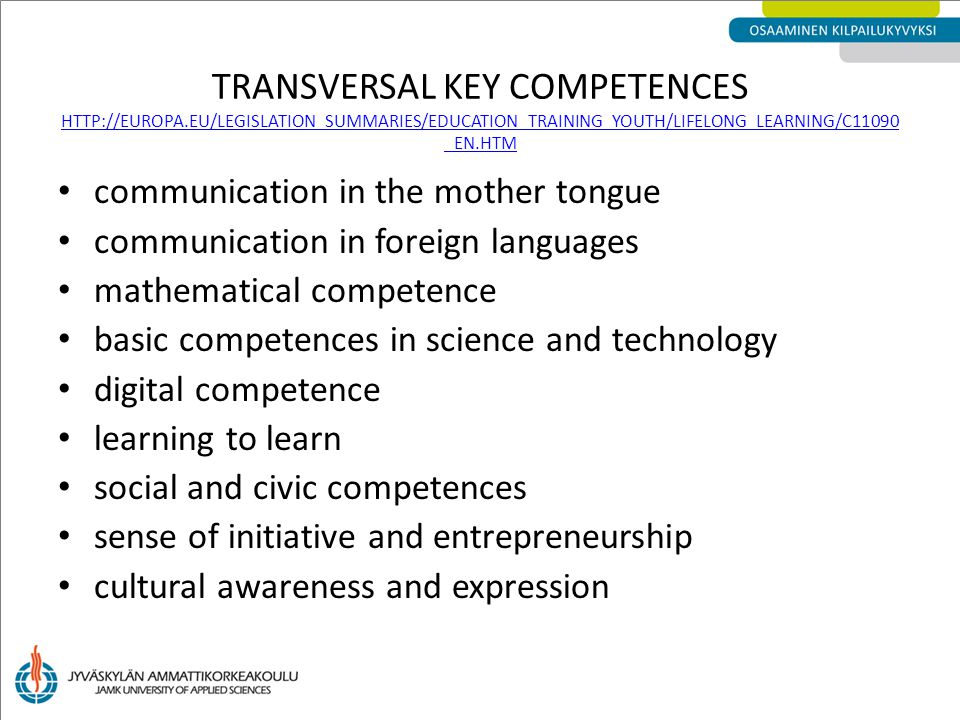 TRANSVERSAL KEY COMPETENCES HTTP://EUROPA.EU/LEGISLATION_SUMMARIES/EDUCATION_TRAINING_YOUTH/LIFELONG_LEARNING/C11090 _EN.HTM HTTP://EUROPA.EU/LEGISLAT
