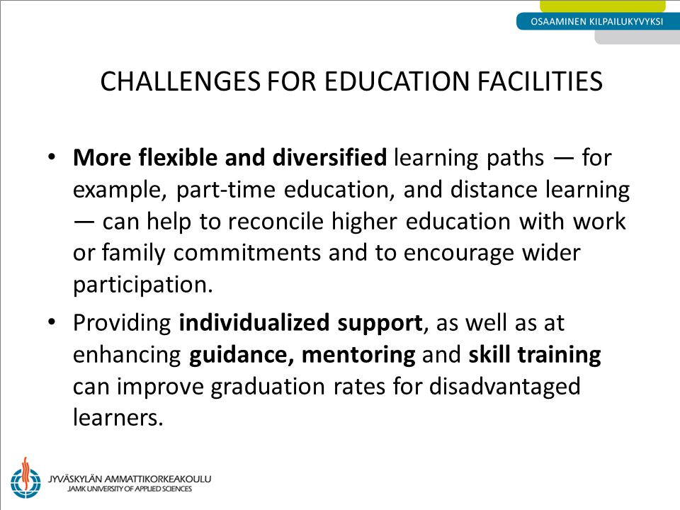 More flexible and diversified learning paths — for example, part-time education, and distance learning — can help to reconcile higher education with work or family commitments and to encourage wider participation.