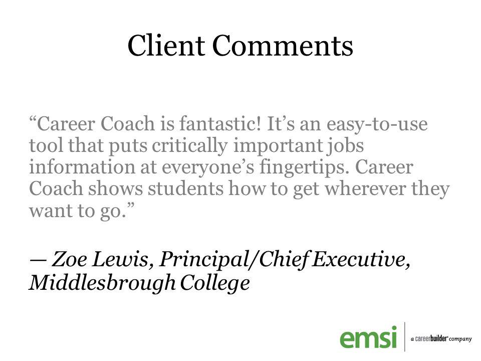 Client Comments Career Coach is fantastic.