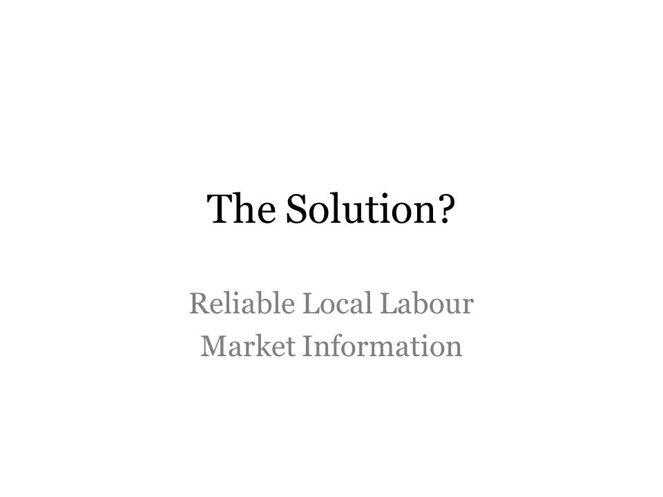 The Solution? Reliable Local Labour Market Information