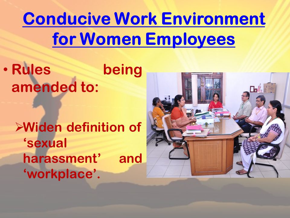 Conducive Work Environment for Women Employees Rules being amended to:  Widen definition of 'sexual harassment' and 'workplace'.
