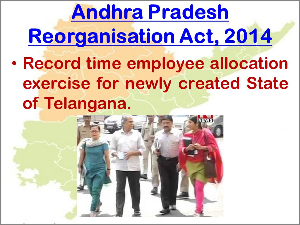 Andhra Pradesh Reorganisation Act, 2014 Record time employee allocation exercise for newly created State of Telangana.