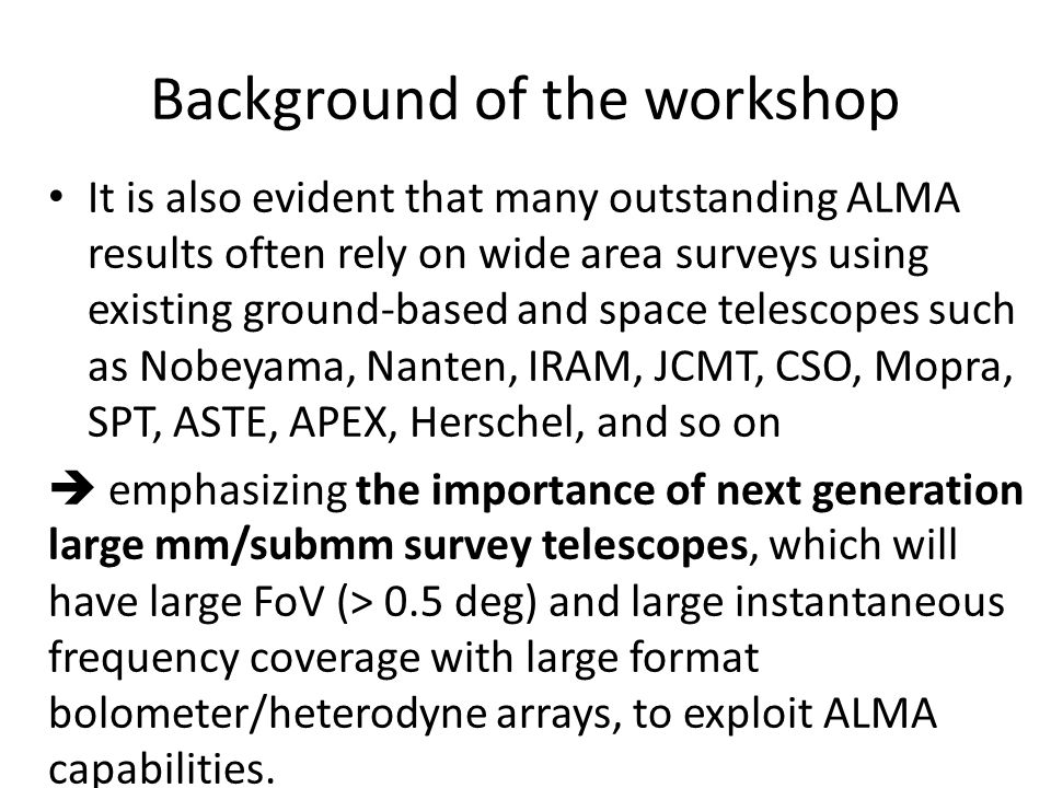 Background of the workshop It is also evident that many outstanding ALMA results often rely on wide area surveys using existing ground-based and space