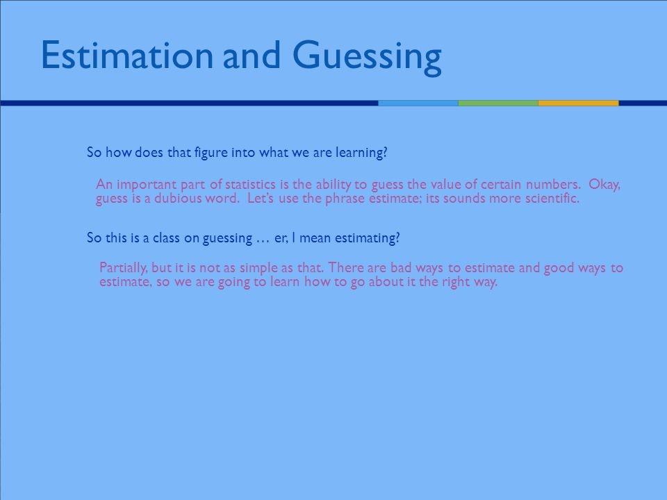 Estimation and Guessing So how does that figure into what we are learning.