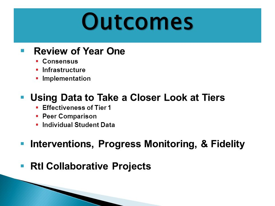  Review of Year One  Consensus  Infrastructure  Implementation  Using Data to Take a Closer Look at Tiers  Effectiveness of Tier 1  Peer Compar