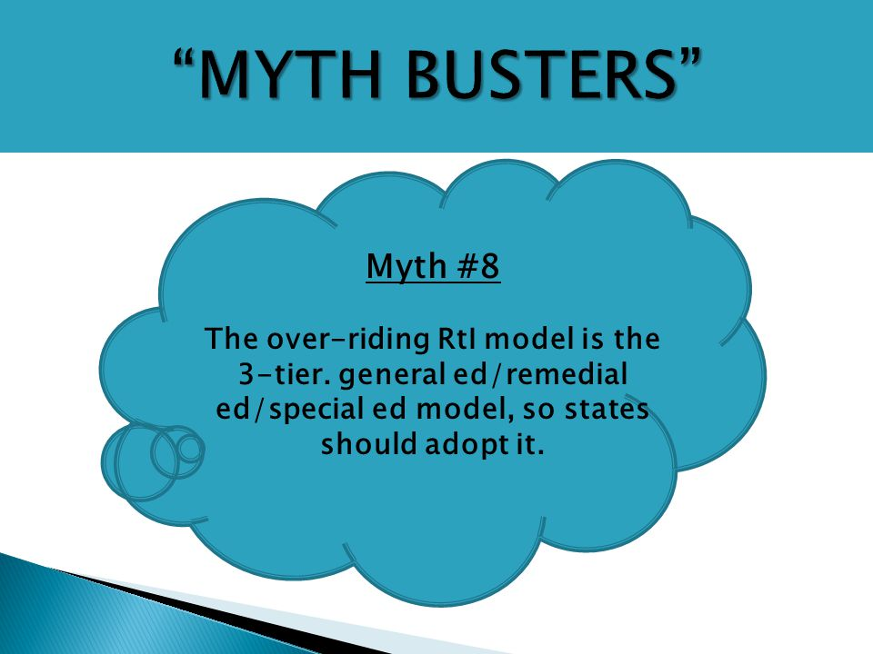 Myth #8 The over-riding RtI model is the 3-tier. general ed/remedial ed/special ed model, so states should adopt it.