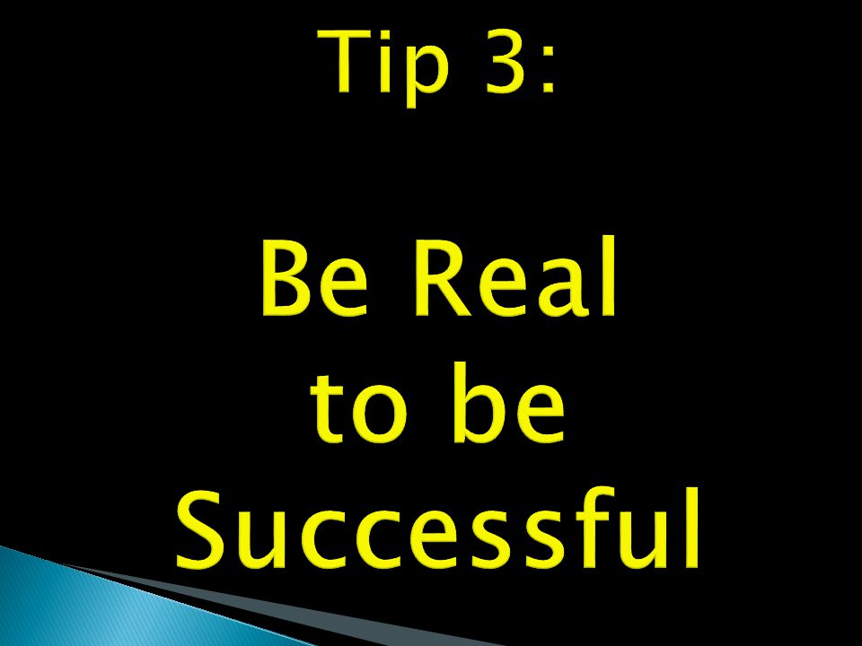Tip 3: Be Real to be Successful