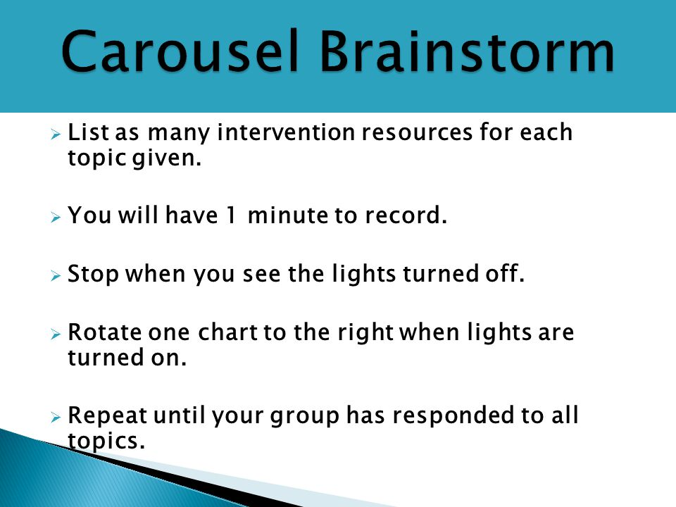  List as many intervention resources for each topic given.  You will have 1 minute to record.  Stop when you see the lights turned off.  Rotate on