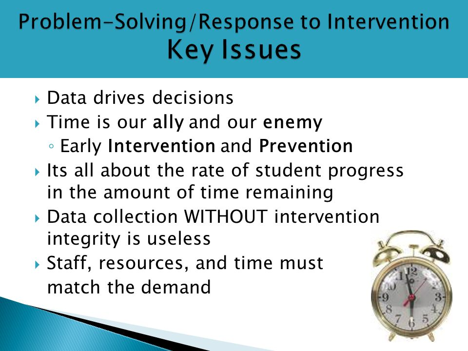  Data drives decisions  Time is our ally and our enemy ◦ Early Intervention and Prevention  Its all about the rate of student progress in the amoun
