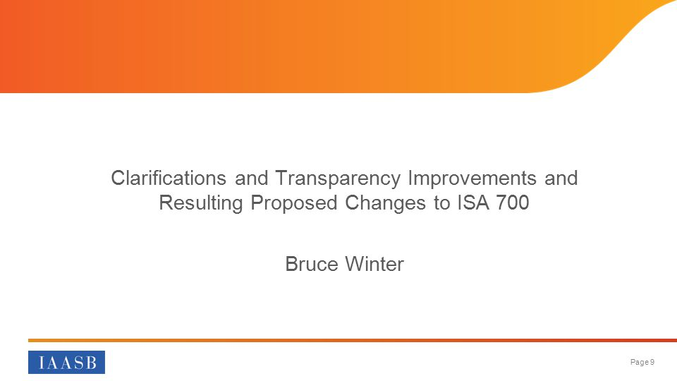 Page 9 Clarifications and Transparency Improvements and Resulting Proposed Changes to ISA 700 Bruce Winter