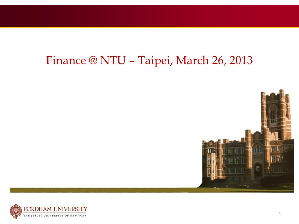 Finance @ NTU – Taipei, March 26, 2013 1