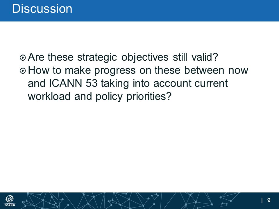 | 9 Discussion  Are these strategic objectives still valid.