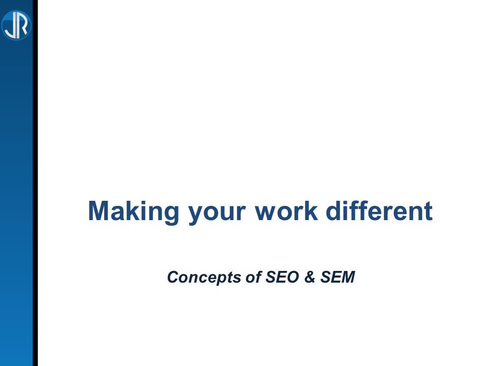 Making your work different Concepts of SEO & SEM