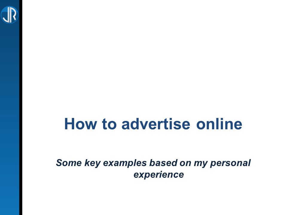 How to advertise online Some key examples based on my personal experience