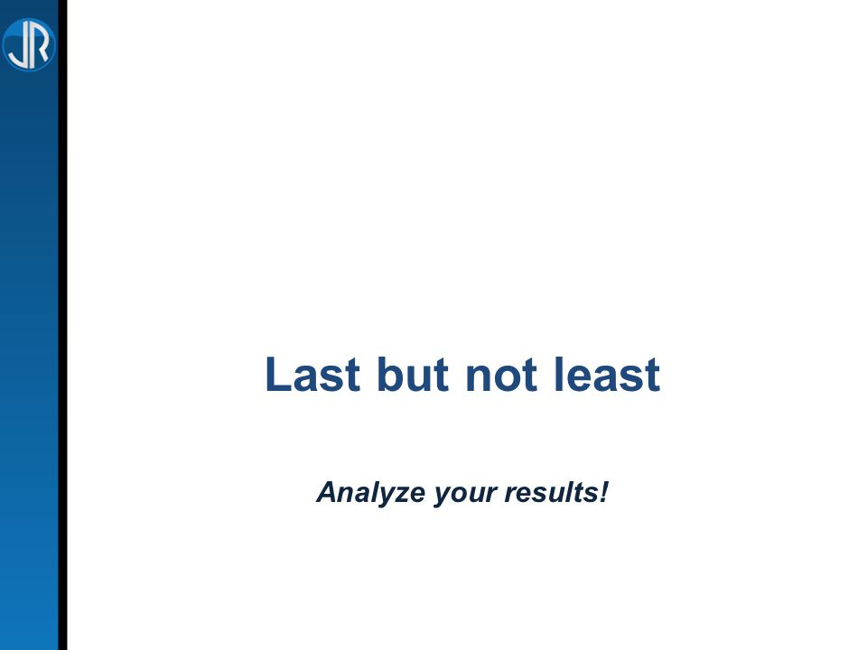 Last but not least Analyze your results!