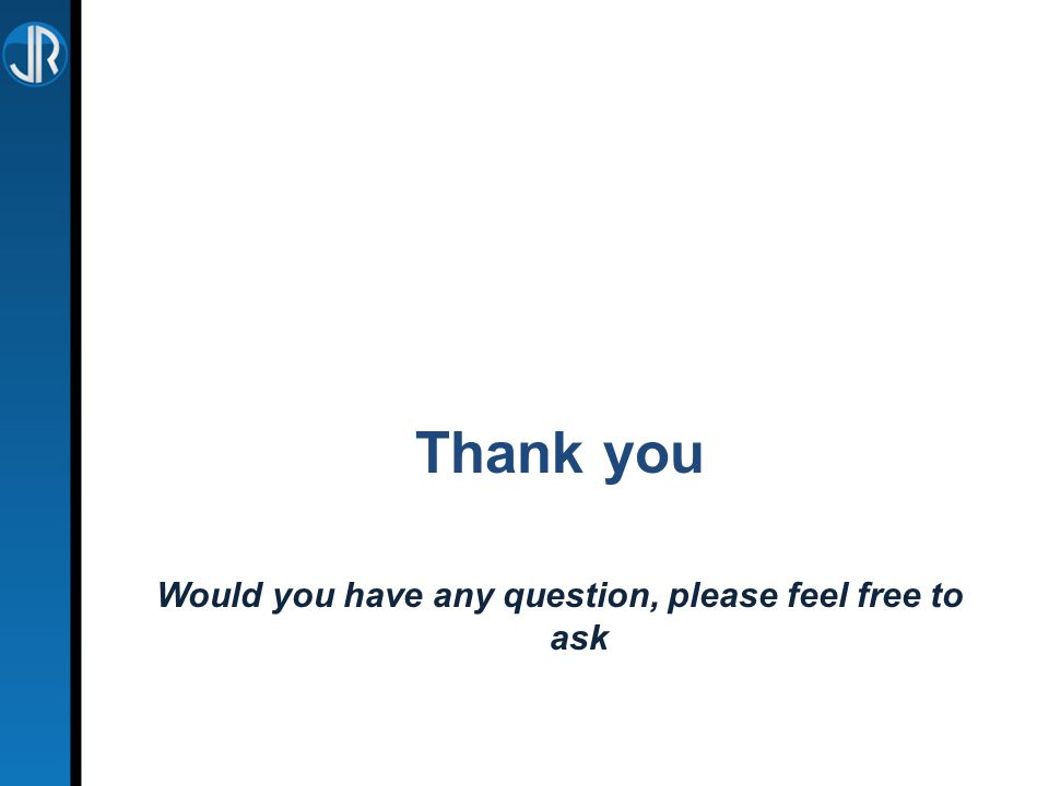 Thank you Would you have any question, please feel free to ask