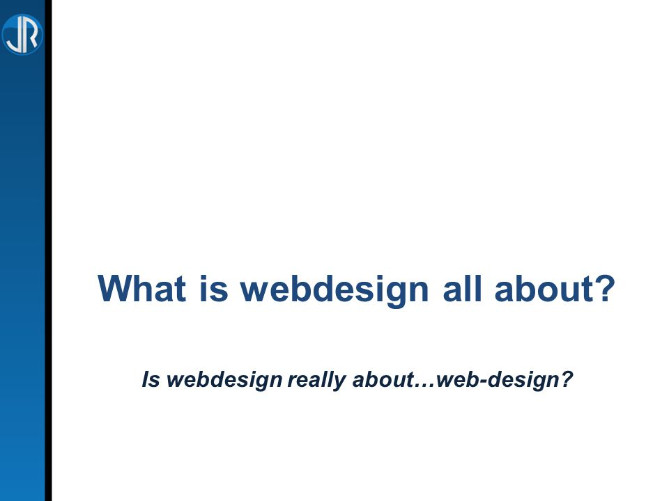 What is webdesign all about Is webdesign really about…web-design