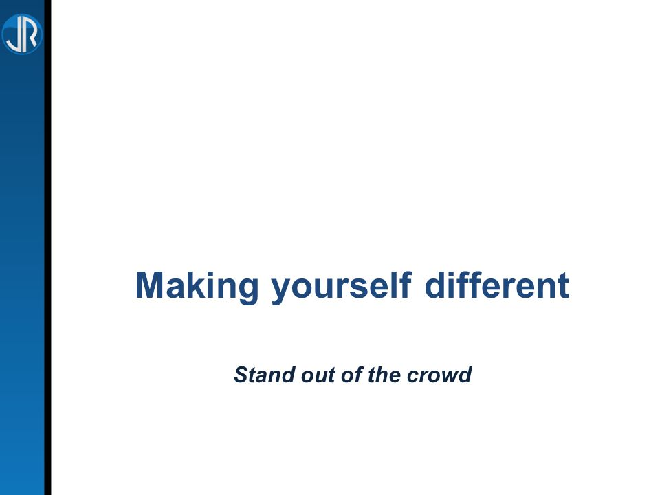Making yourself different Stand out of the crowd