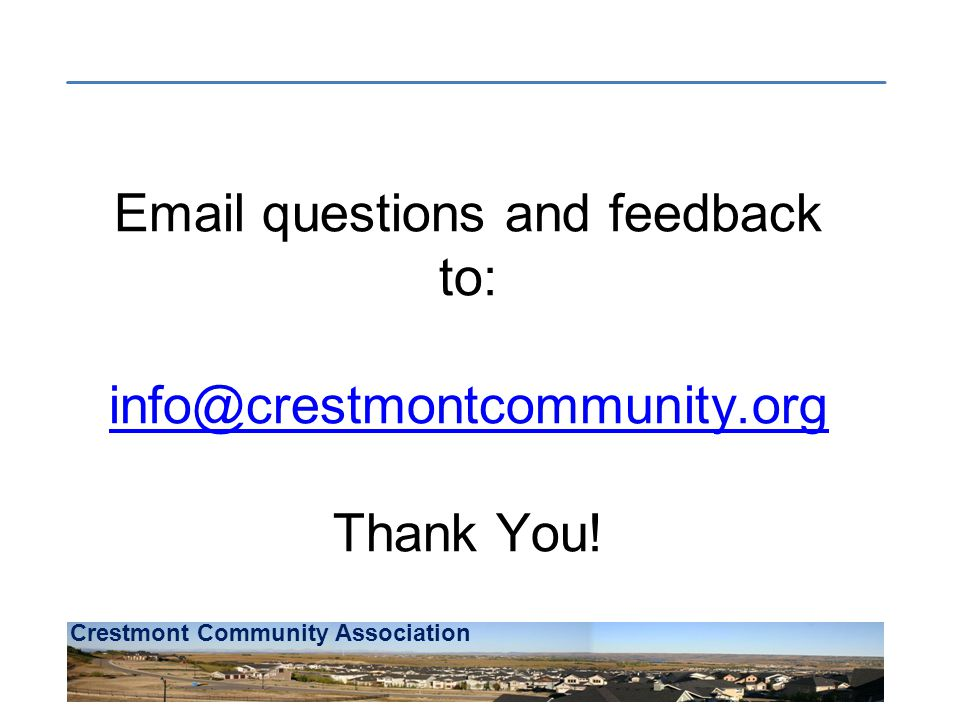 Crestmont Community Association Email questions and feedback to: info@crestmontcommunity.org Thank You!