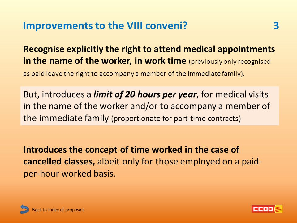 Recognise explicitly the right to attend medical appointments in the name of the worker, in work time (previously only recognised as paid leave the right to accompany a member of the immediate family).