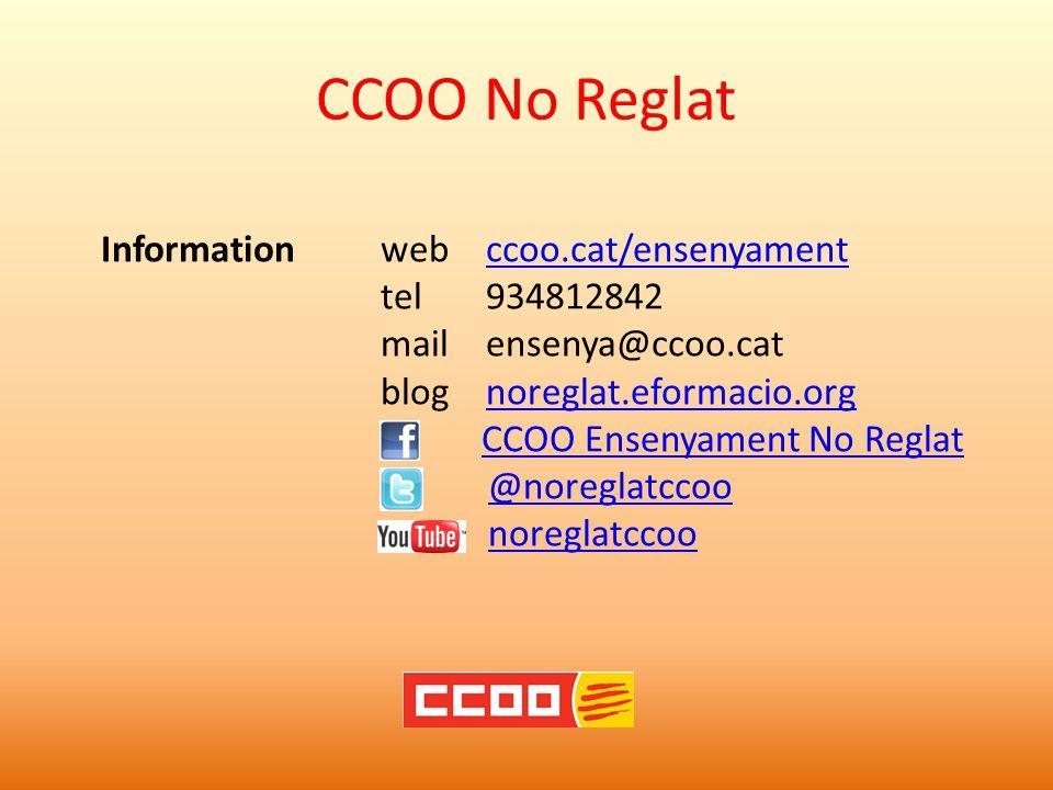 CCOO No Reglat Informationwebccoo.cat/ensenyamentccoo.cat/ensenyament tel934812842 mailensenya@ccoo.cat blog noreglat.eformacio.orgnoreglat.eformacio.org CCOO Ensenyament No Reglat @noreglatccoo noreglatccoo