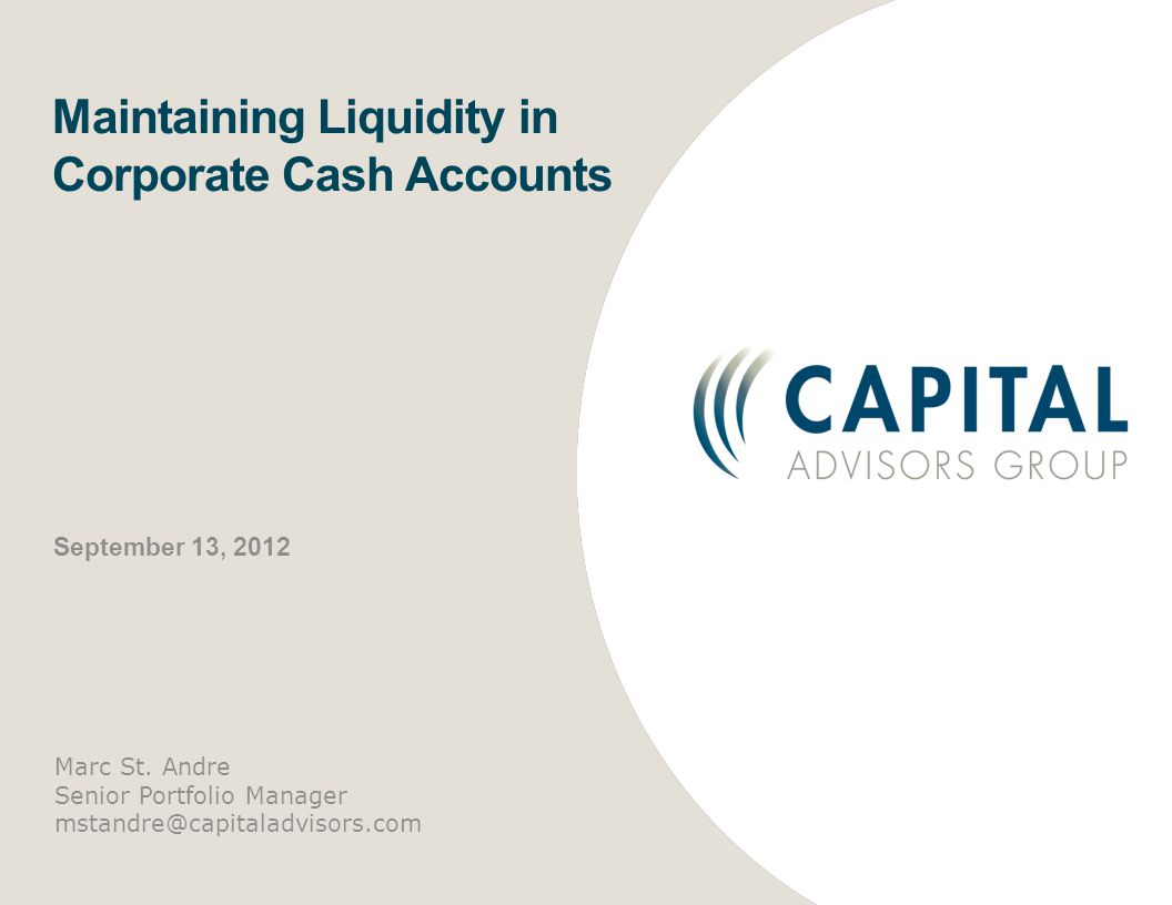 2 Capital Advisors Group Institutional investment advisor focused on short-term cash investments and money market fund due diligence services Founded in 1991 Currently serves 200+ clients * Three products/services: Money Market Fund Research Separate Account Management Credit/Risk Management Oversight Assets under management = about $7 billion * * As of August 31, 2012
