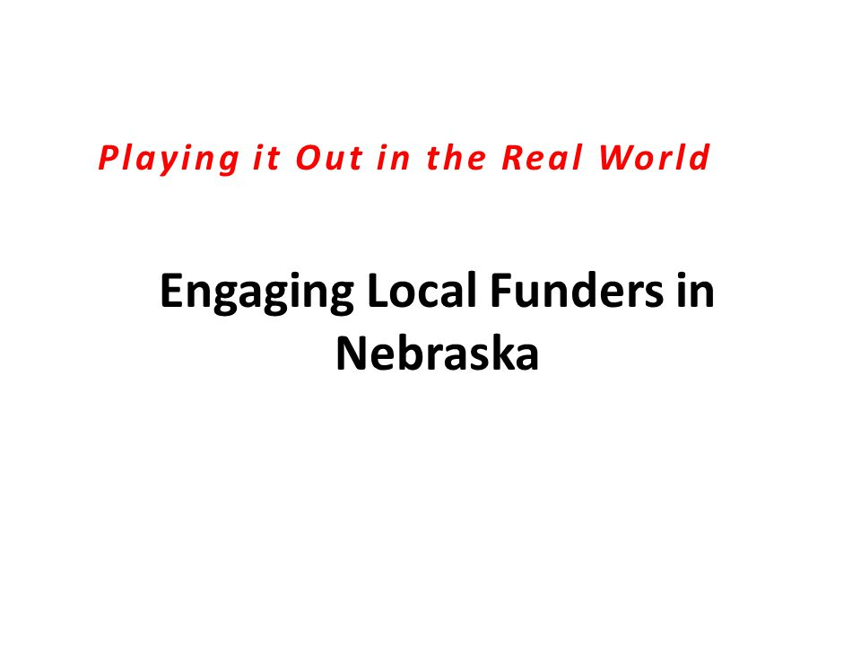 Engaging Local Funders in Nebraska Playing it Out in the Real World