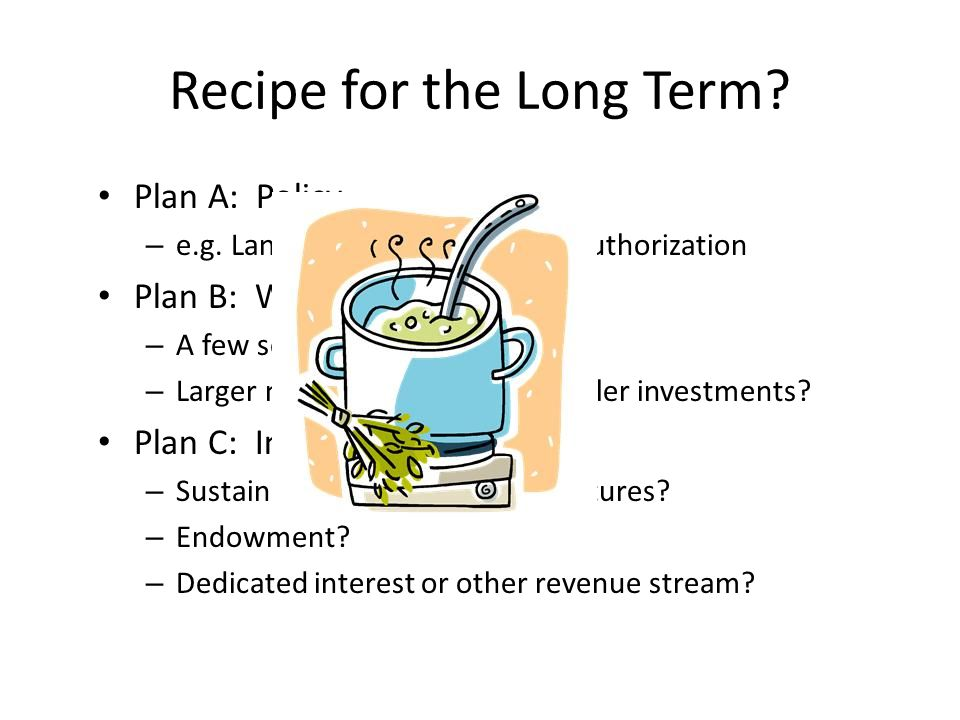 Recipe for the Long Term. Plan A: Policy – e.g. Langevin Stark bill.
