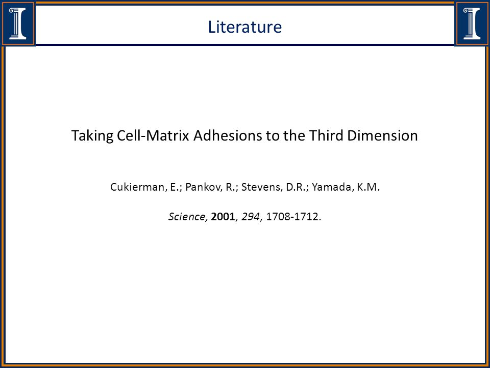 Literature Taking Cell-Matrix Adhesions to the Third Dimension Cukierman, E.; Pankov, R.; Stevens, D.R.; Yamada, K.M.