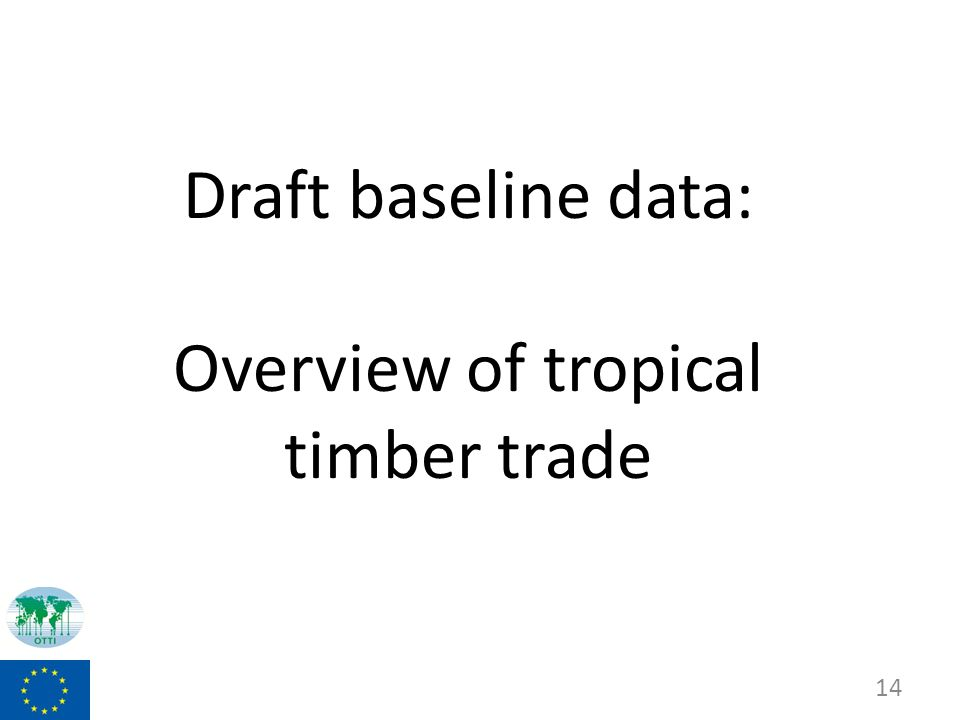 Draft baseline data: Overview of tropical timber trade 14