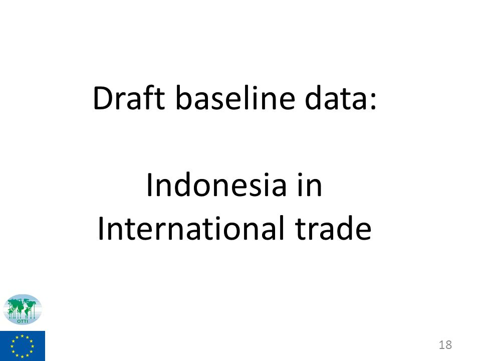 Draft baseline data: Indonesia in International trade 18