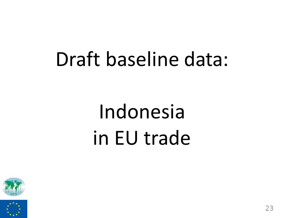 Draft baseline data: Indonesia in EU trade 23