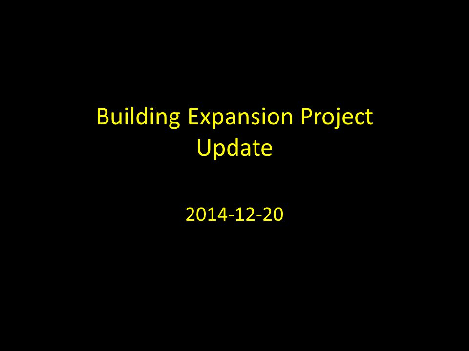 Building Expansion Project Update 2014-12-20