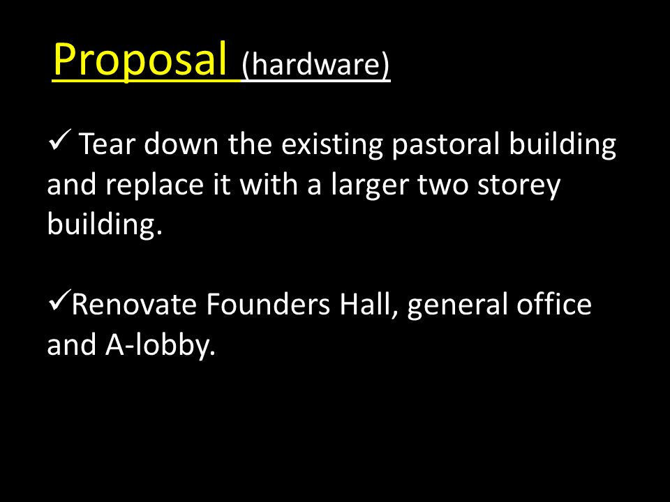 Proposal (hardware) Tear down the existing pastoral building and replace it with a larger two storey building.