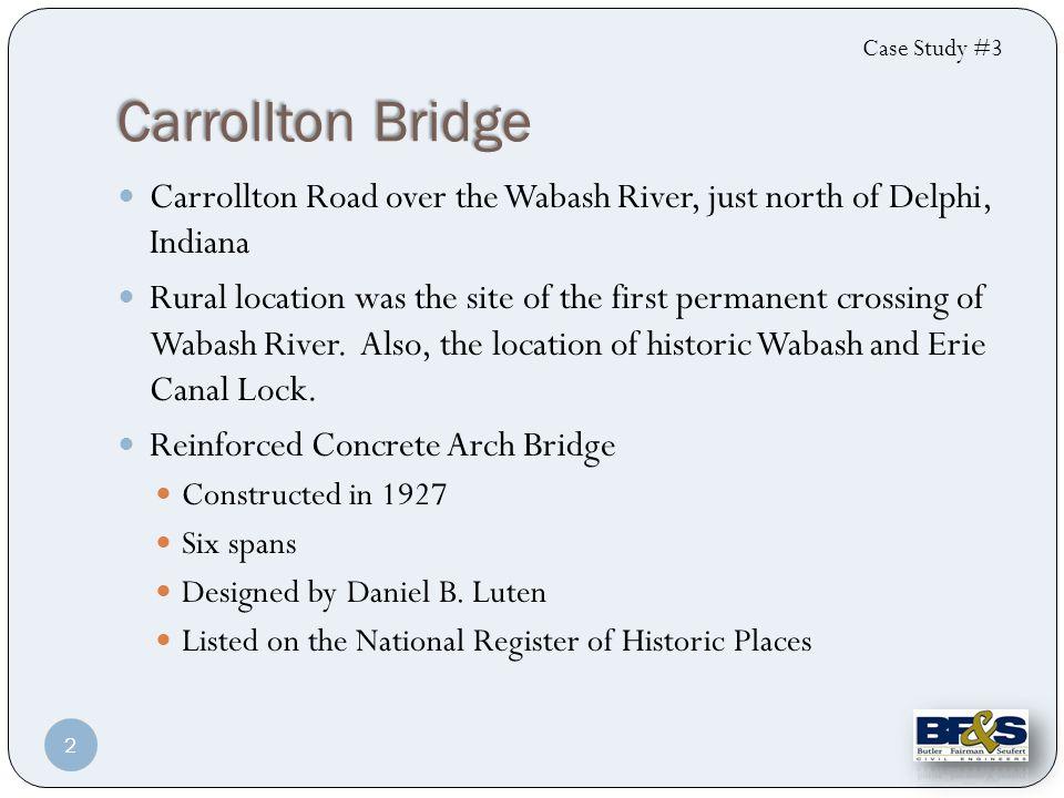 Carrollton Bridge Rehabilitation Notice to Proceed with Design: May 2 nd, 2005 Construction Cost: $1,916,750 Designer: Butler, Fairman, & Seufert, Inc.