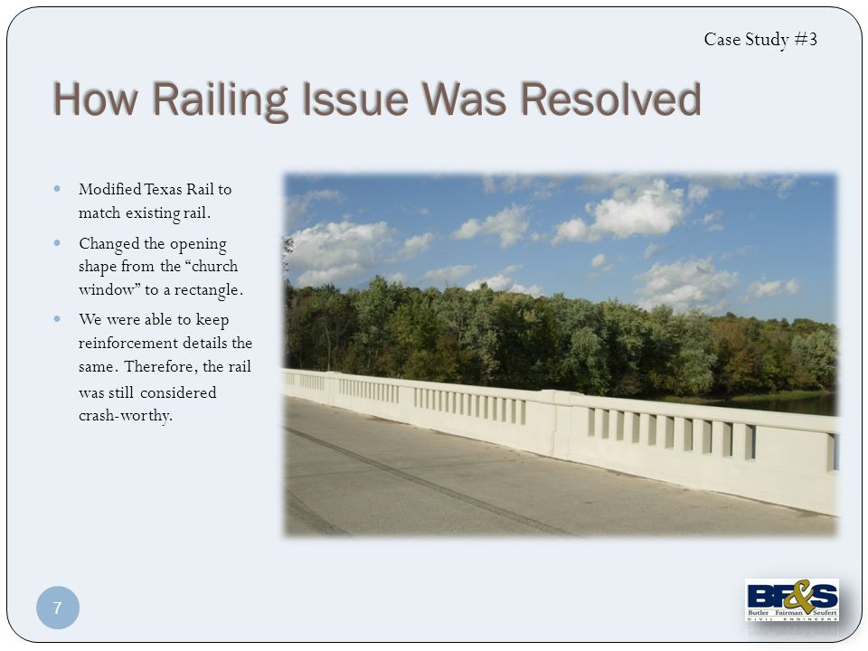 How Railing Issue Was Resolved Case Study #3 Modified Texas Rail to match existing rail.