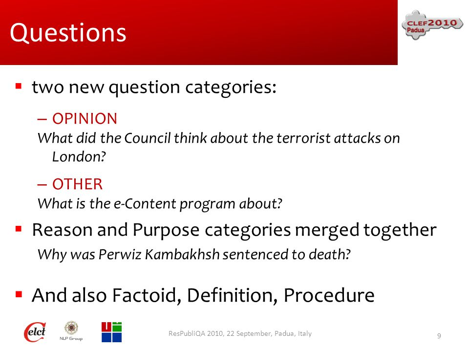 Questions  two new question categories: – OPINION What did the Council think about the terrorist attacks on London.