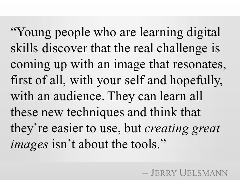 Young people who are learning digital skills discover that the real challenge is coming up with an image that resonates, first of all, with your self and hopefully, with an audience.