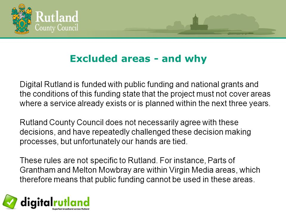 Excluded areas - and why Digital Rutland is funded with public funding and national grants and the conditions of this funding state that the project m