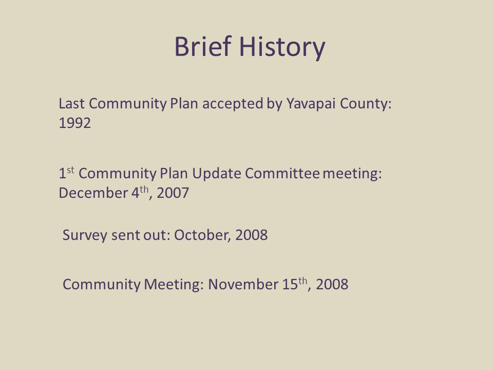 Brief History Last Community Plan accepted by Yavapai County: 1992 1 st Community Plan Update Committee meeting: December 4 th, 2007 Survey sent out: