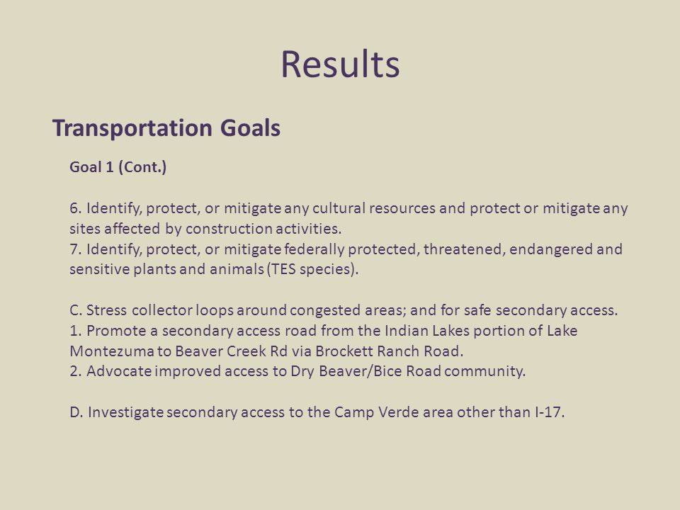 Results Transportation Goals Goal 1 (Cont.) 6. Identify, protect, or mitigate any cultural resources and protect or mitigate any sites affected by con