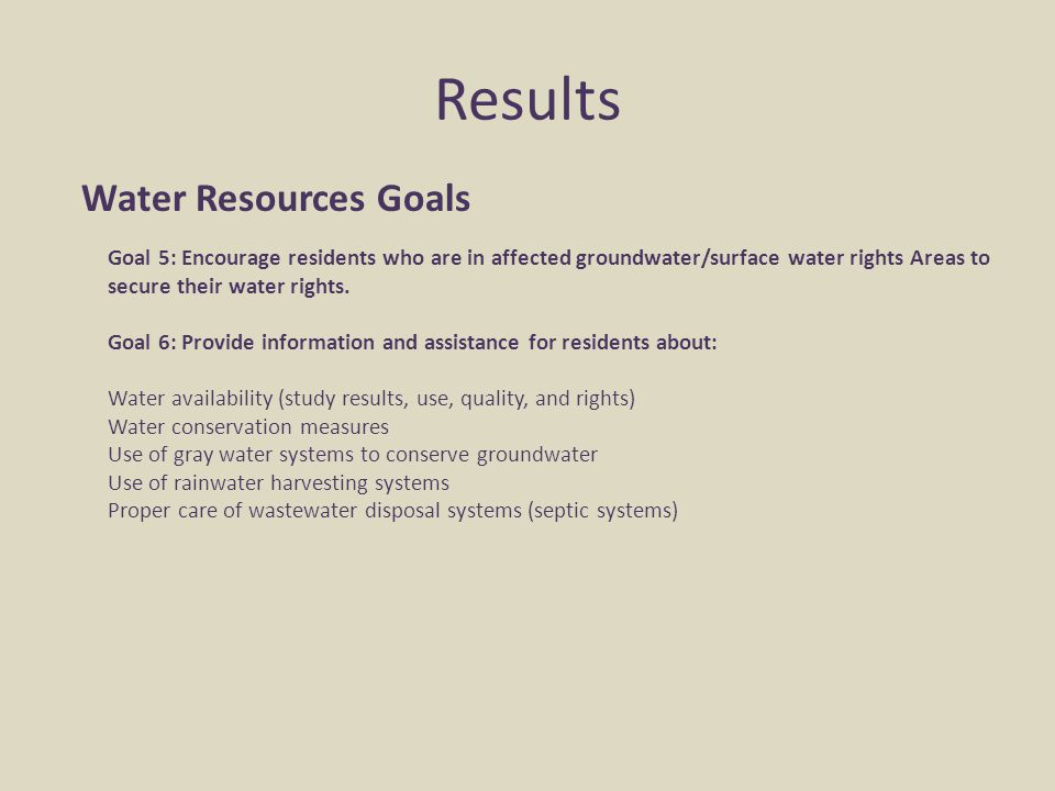 Results Water Resources Goals Goal 5: Encourage residents who are in affected groundwater/surface water rights Areas to secure their water rights. Goa