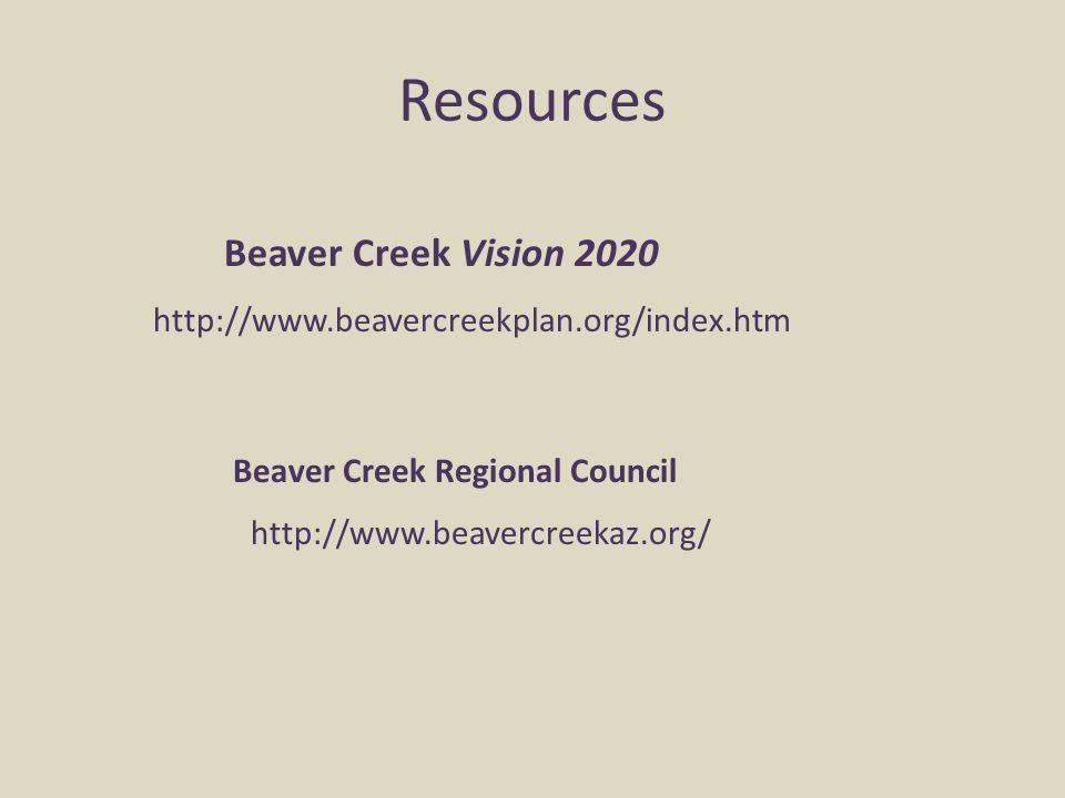 Resources http://www.beavercreekplan.org/index.htm http://www.beavercreekaz.org/ Beaver Creek Vision 2020 Beaver Creek Regional Council