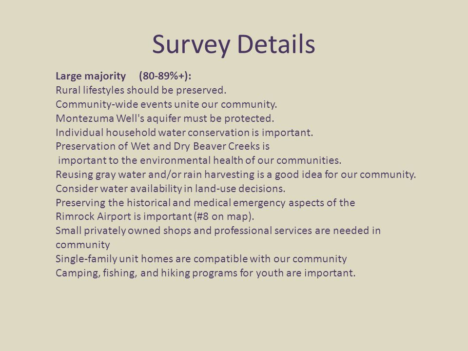 Survey Details Large majority (80-89%+): Rural lifestyles should be preserved. Community-wide events unite our community. Montezuma Well's aquifer mus