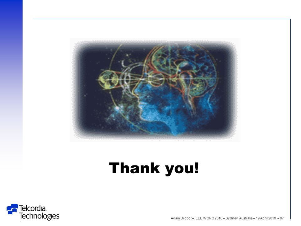 Adam Drobot – IEEE WCNC 2010 – Sydney, Australia – 19 April 2010 – 97 Thank you!
