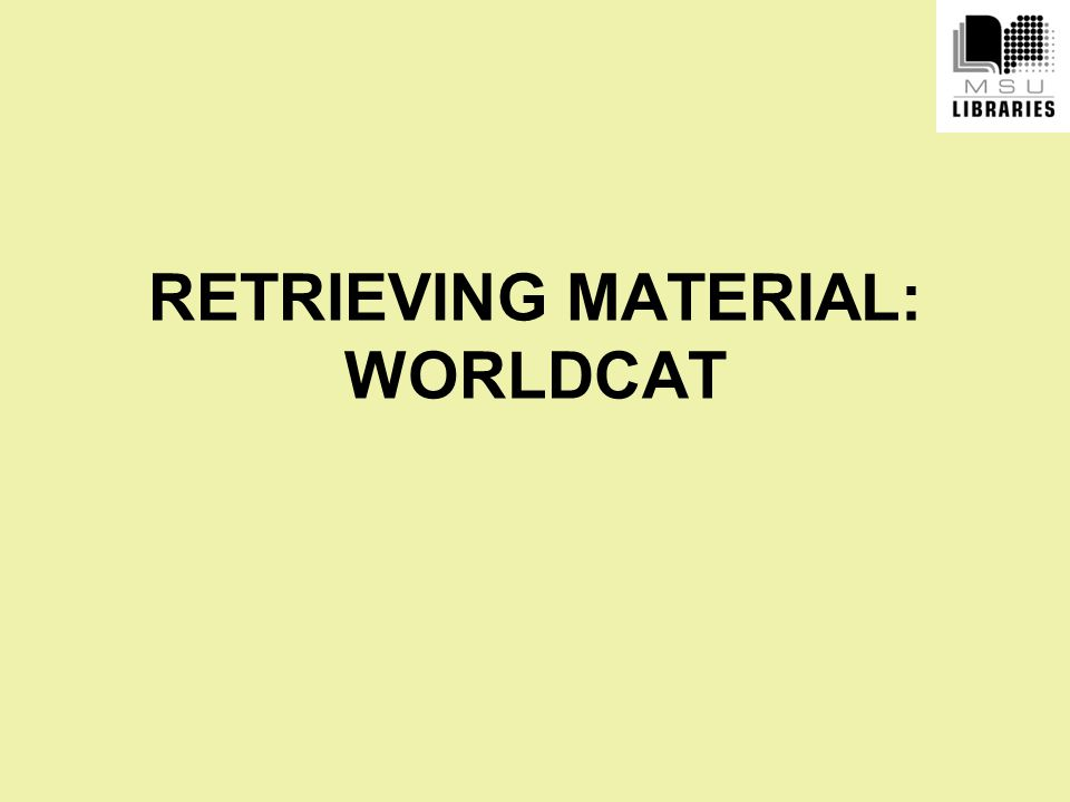 RETRIEVING MATERIAL: WORLDCAT