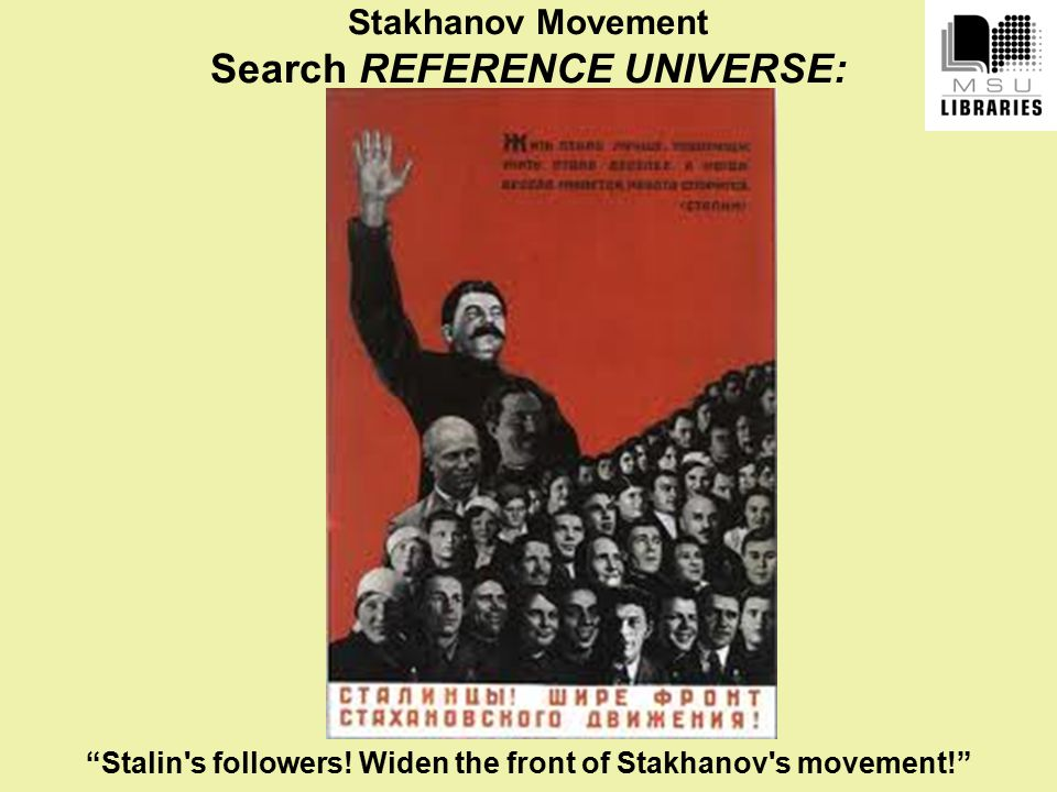 Stakhanov Movement Search REFERENCE UNIVERSE: Stalin s followers.