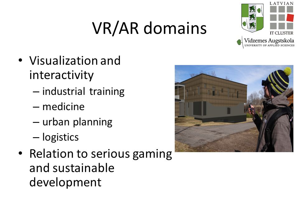 VR/AR domains Visualization and interactivity – industrial training – medicine – urban planning – logistics Relation to serious gaming and sustainable development